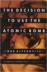 Gar Alperovitz's Atomic Diplomacy (republished in the 1990s as The Decision to Use the Atomic Bomb) was for decades the definitive work of revisionism in reference to the atomic bomb. Unfortunately for Alperovitz, archival revelations in the 1990s utterly discredited his work. The man shadily looking at you on the book's cover, by the by, is Secretary of State James Byrnes, who Alperovitz uses as the villain of the piece for cunningly manipulating President Truman into using the bomb to intimidate the Soviets in a game of ruthless power politics.