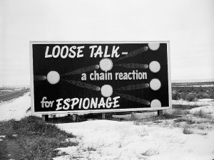 Espionage was a constant worry surrounding the project (not that it stopped Stalin from infiltrating the project in 1943). In addition to pithy signs, harsh penalties were put into place to discourage any loose talk of work on the project.